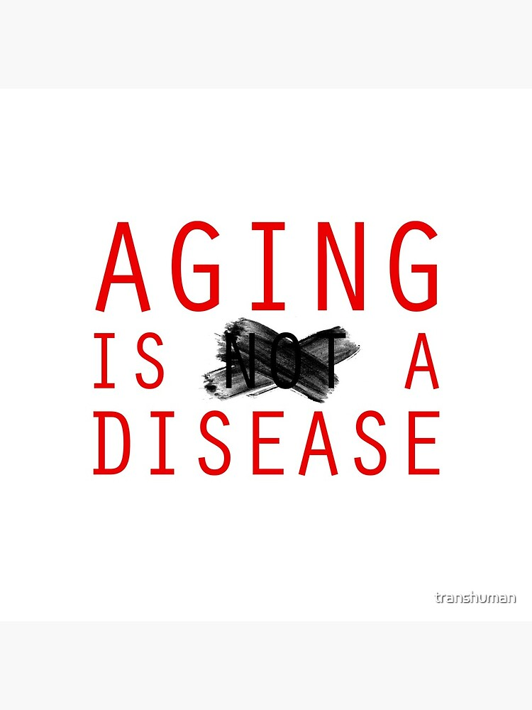 Aging is a Disease (1) by transhuman