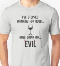 I've stopped drinking for good... now  I drink for evil (wine) Unisex T-Shirt