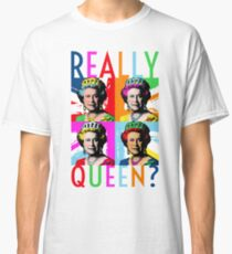 Really Queen? Classic T-Shirt