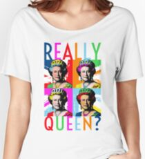 Really Queen? Women's Relaxed Fit T-Shirt