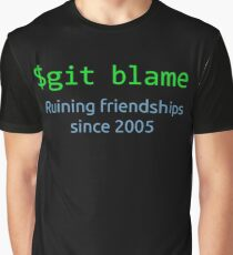 git blame - ruining friendships since 2005 Graphic T-Shirt