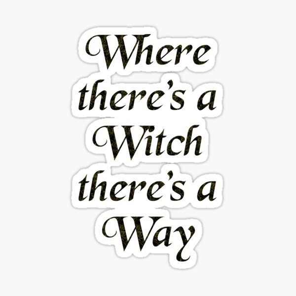 Where there's a Witch there's a Way Sticker