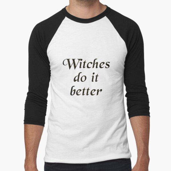 Witches do it better Baseball ¾ Sleeve T-Shirt