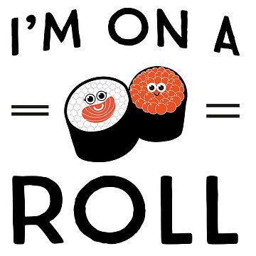 I'm on a roll (sushi) by contoured