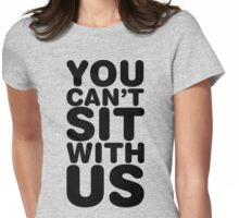 You Can't Sit With Us, Black Ink | Mean Girls Quotes, Mean Girls Shirt, Mean Girls Stuff Womens Fitted T-Shirt
