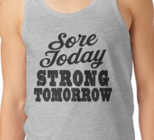 Sore Today Strong Tomorrow | Fitspo Quote, Crossfit Shirt Tank Top