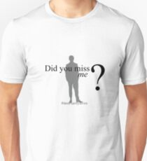 Did you miss me ? #moriartylives T-Shirt