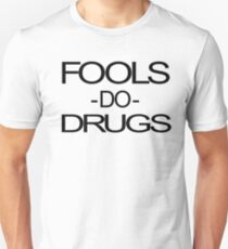 Fools Do Drugs T-Shirt