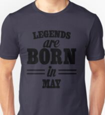 Legends are born in May Unisex T-Shirt