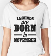 Legends are born in November Women's Relaxed Fit T-Shirt