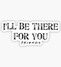 Friends - I'll be there for you Sticker