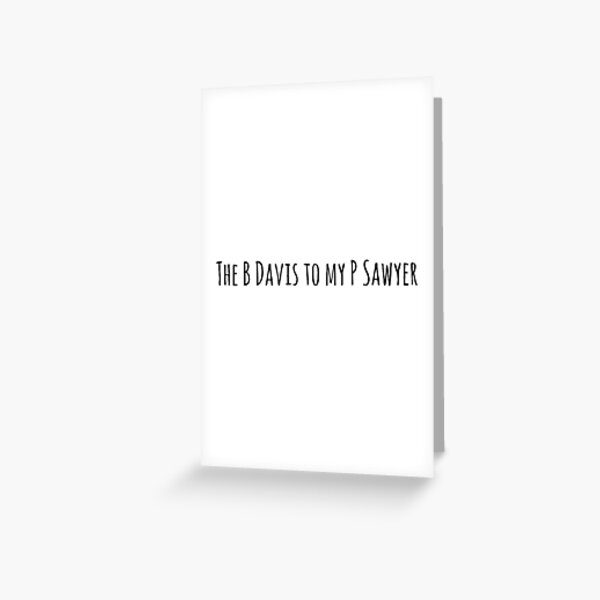 B Davis P Sawyer  Greeting Card