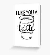 i like you a latte Greeting Card