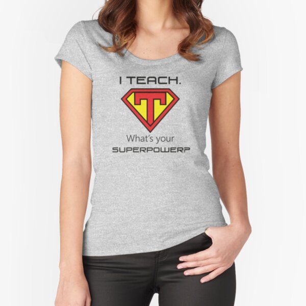 I Teach. What's your superpower? Fitted Scoop T-Shirt