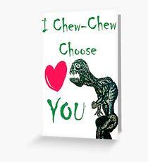 I Chew-Chew Choose You Greeting Card