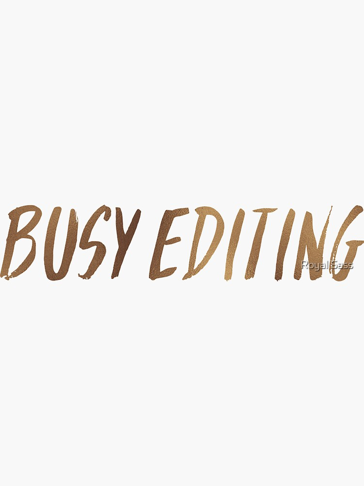 Busy Editing by theroyalsass