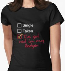 Single, Taken, I've got red in my ledger Womens Fitted T-Shirt