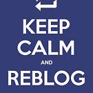 Keep Calm and Reblog by Raven Montoya