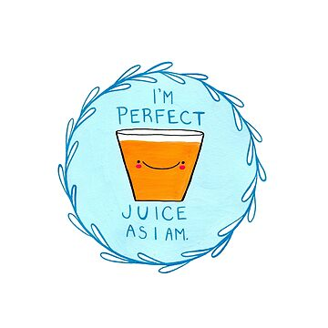 I'm Perfect Juice As I Am! by LittleBeanMakes
