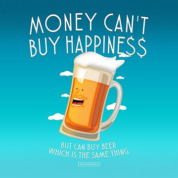 "Hey, ""Brew""! (Money can't buy Happine$$) by notordinary"