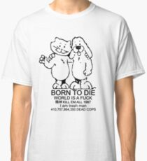 BORN TO DIE - WORLD IS A FUCK Classic T-Shirt