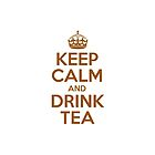 Keep Calm and Drink Tea by artvia