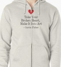 Take Your Broken Heart, Make It Into Art Zipped Hoodie