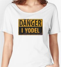 """Funny, """"DANGER, I Yodel"""" Realistic Metal with Rust Sign - yodelling Women's Relaxed Fit T-Shirt"""