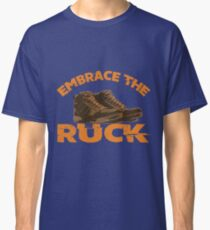 Embrace The Ruck  Classic T-Shirt