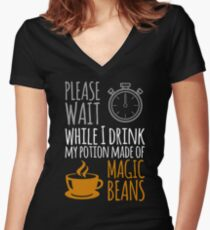 Please wait while I drink my potion made of magic beans Women's Fitted V-Neck T-Shirt