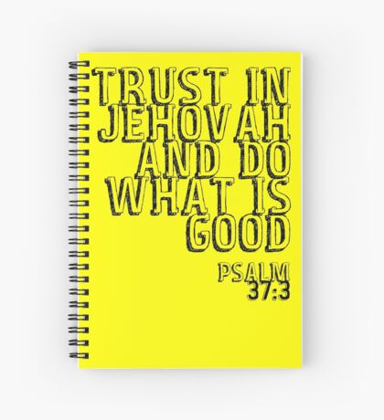 Trust in Jehovah and Do What is Good - Psalm 37:3 Spiral Notebook