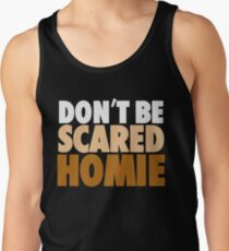 """Nick Diaz - """"Don't Be Scared Homie"""" Tank Top"""