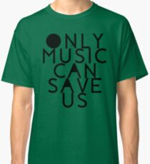 ONLY MUSIC CAN SAVE US Classic T-Shirt