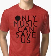 ONLY MUSIC CAN SAVE US Tri-blend T-Shirt