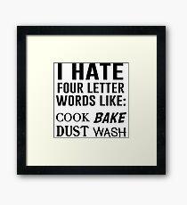 I hate four letter words like: cook, bake, dust, wash Framed Print