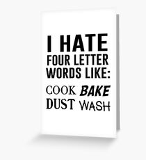 I hate four letter words like: cook, bake, dust, wash Greeting Card