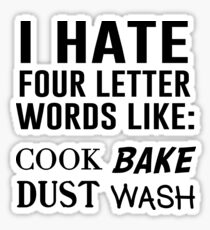 I hate four letter words like: cook, bake, dust, wash Sticker