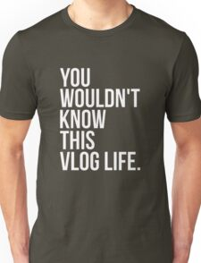 You wouldn't know this Vlog Life - Black Unisex T-Shirt