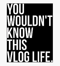 You wouldn't know this Vlog Life - Black Photographic Print