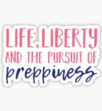 Life, Liberty and the Pursuit of Preppiness Sticker