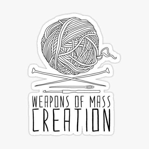 Weapons Of Mass Creation - Knitting Sticker