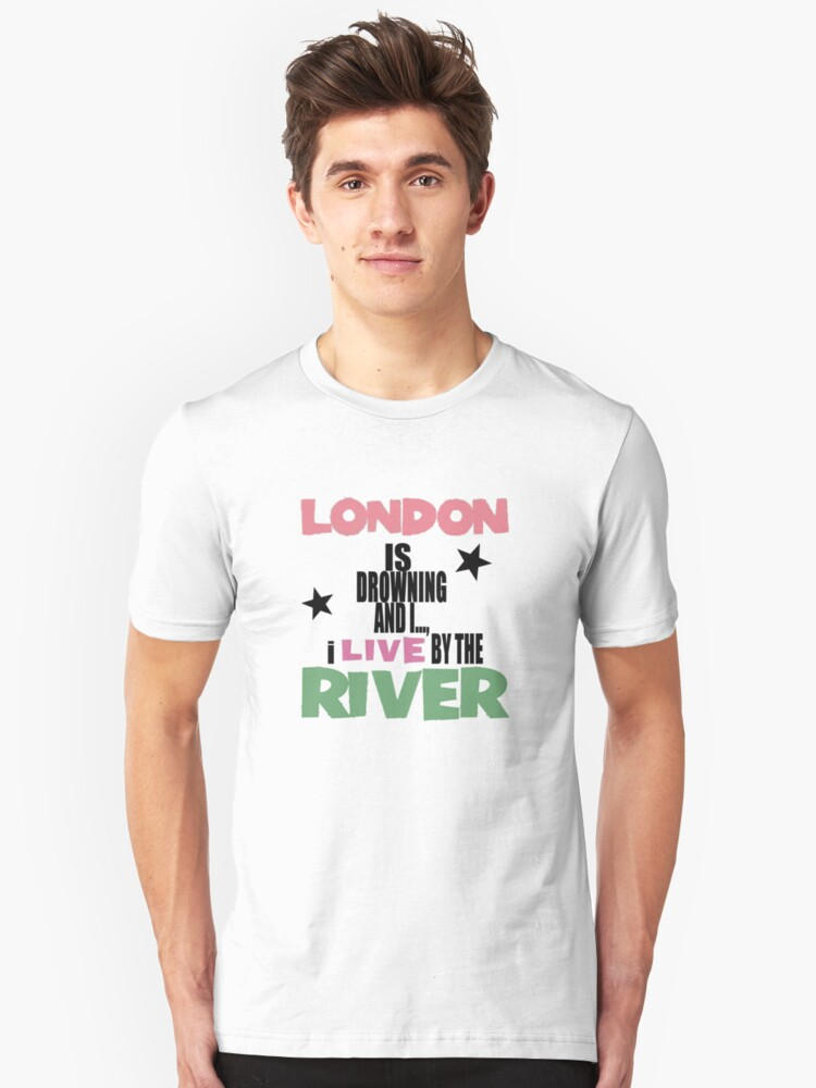 I live by the river Unisex T-Shirt Front