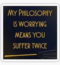 ''''My Philosophy is worrying means you suffer twice'' Quote Sticker