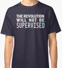 The revolution will not be supervised, white font (3D) Classic T-Shirt