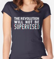 The revolution will not be supervised, white font (3D) Women's Fitted Scoop T-Shirt