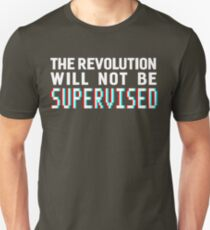The revolution will not be supervised, white font (3D) Unisex T-Shirt