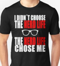 I didn´t choose the nerd life  T-Shirt