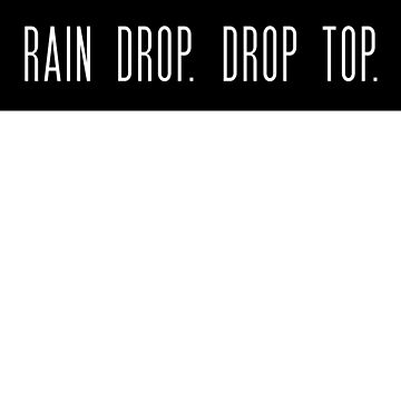 Rain Drop, Drop Top - Migos. by ScoxtMerch