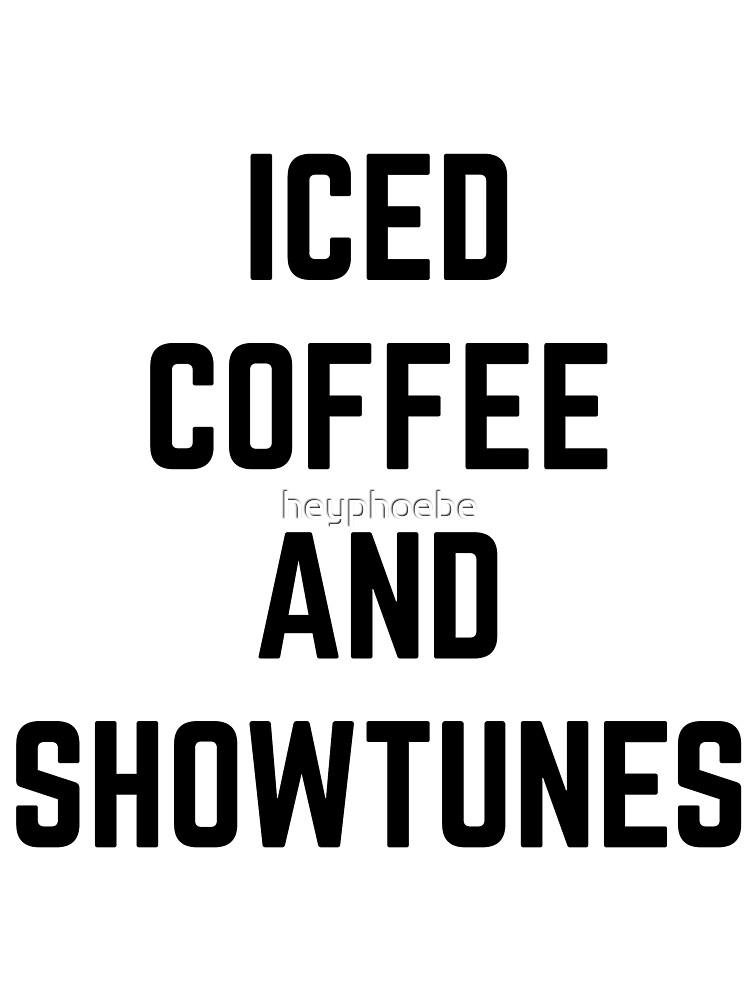 Iced Coffee y Showtunes de heyphoebe