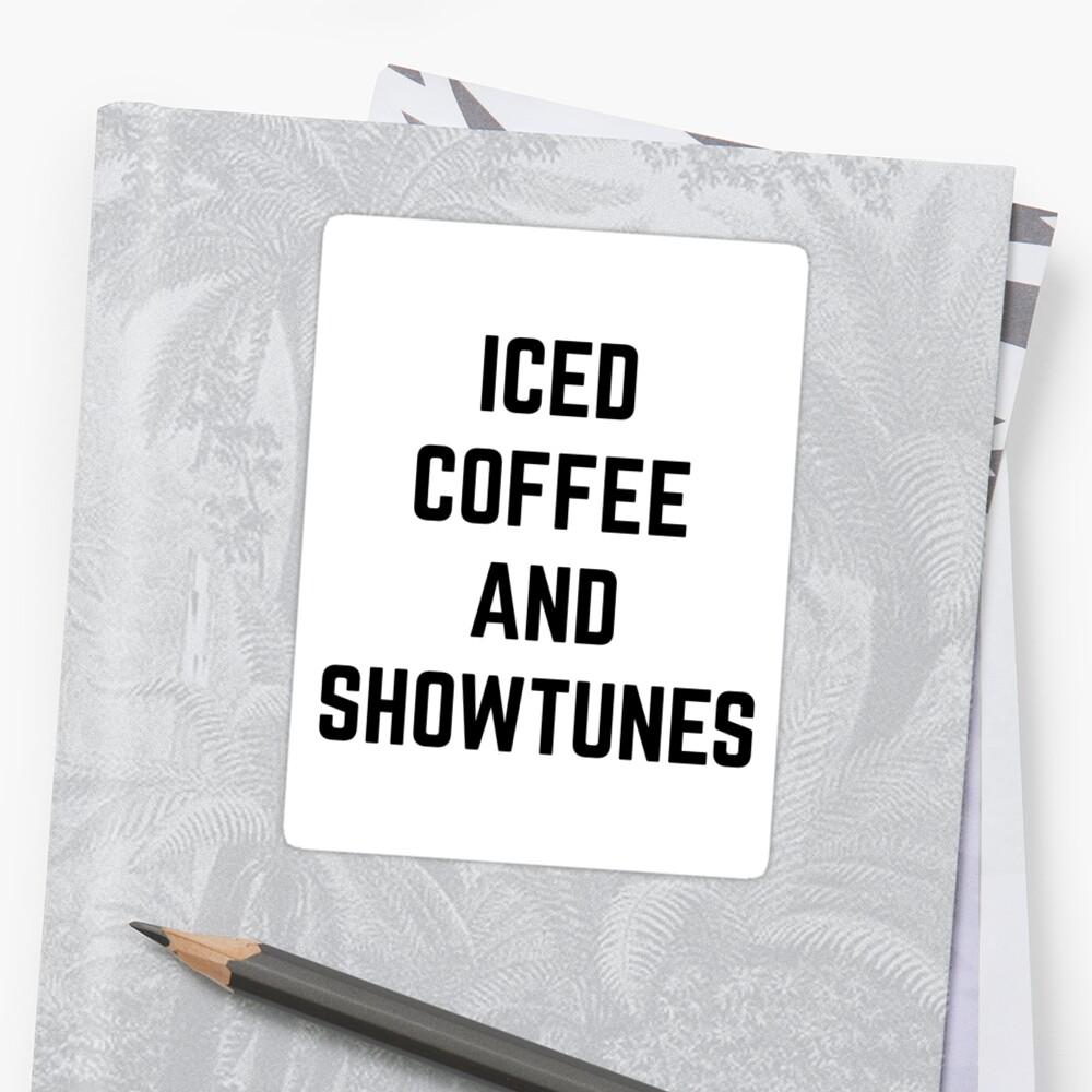 Iced Coffee y Showtunes Pegatina